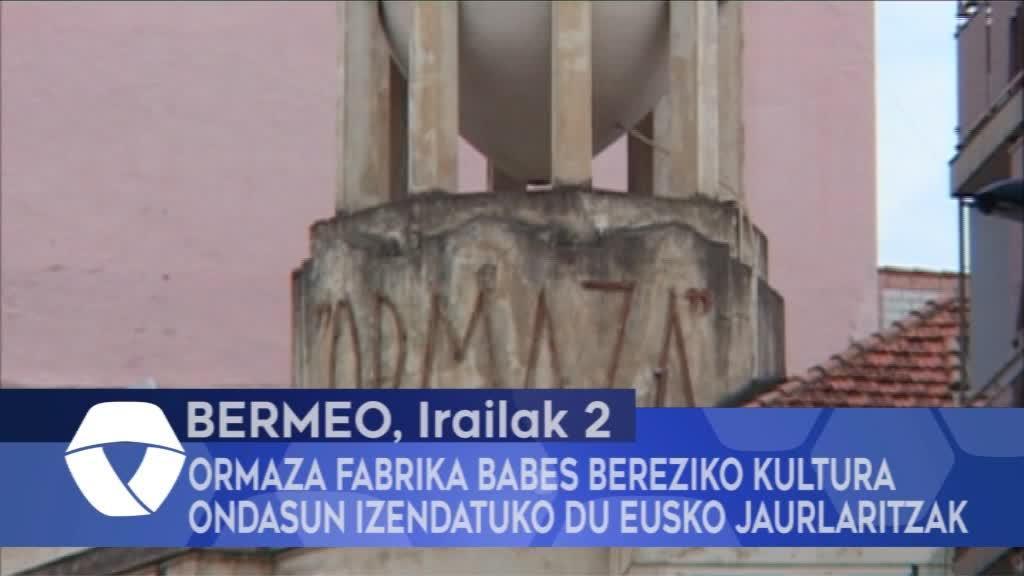 Ormaza fabrika Babes Bereziko Kultura Ondasun izendatuko du Eusko Jaurlaritzak