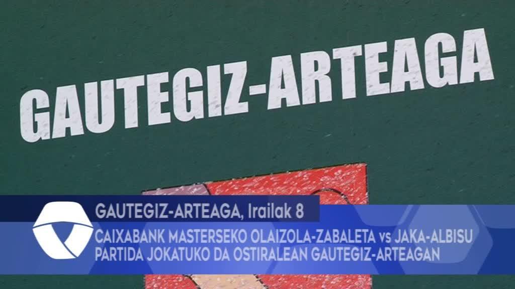 Caixabank Masterseko Olaizola-Zabaleta vs Jaka-Albisu partida jokatuko da ostiralean Gautegiz-Arteagan